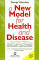 A new model for Health and Disease/George Vithoulkas