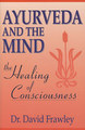 Ayurveda and the Mind - The Healing of Consciousness/David Frawley