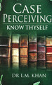 Case Perceiving Know Thyself/L.M. Khan