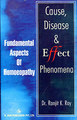 Cause, Disease and Effect Phenomena- Fundamental Aspects of Homoeopathy/R.K. Roy