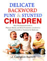 Delicate, Backward, Puny & Stunted Children/James Compton Burnett