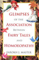Glimpses of the Association Between Fairy Tales and Homoeopathy/Farokh J. Master