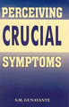 Perceiving Crucial Symptoms/S.M. Gunavante
