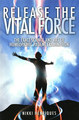 Release the Vital Force/Nicola Henriques