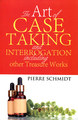 The Art Of Case Taking And Interrogation Including Other Treasure Work/Pierre Schmidt
