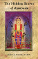The Hidden Secret of Ayurveda/Robert Svoboda / Arnie Lade