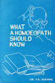 What A Homoeopath Should Know/Y.R. Agrawal