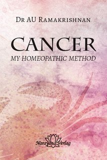 A.U. Ramakrishnan: Cancer  My Homeopathic Method