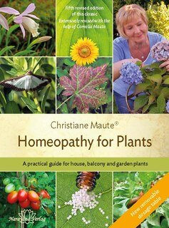 Christiane Maute: Homeopathy for Plants - Fourth revised edition of this classic