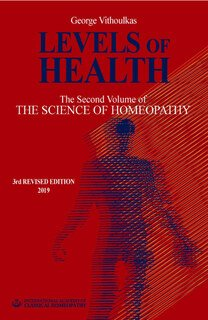 George Vithoulkas: Levels of Health -The Second Volume of 'The Science of Homeopathy'