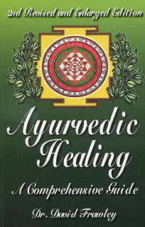 Ayurvedic Healing - A Comprehensive Guide, David Frawley
