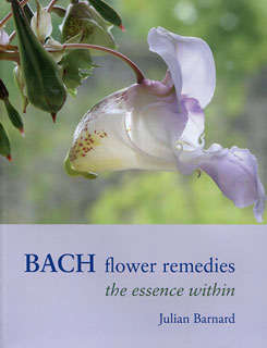 Bach Flower Remedies - The Essence Within, Julian Barnard