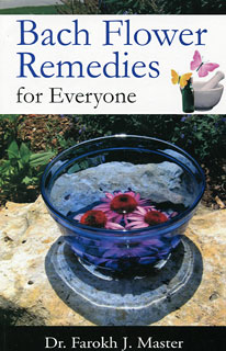 Bach Flower Remedies for Everyone, Farokh J. Master
