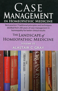 Case Management in Homeopathic Medicine, Alastair C. Gray