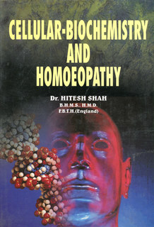 Cellular- Biochemistry and Homoeopathy, Hitesh Shah