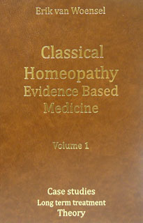 Classical Homeopathy Evidence Based Medicine vol. 1, Erik van Woensel