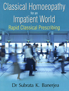 Classical Homoeopathy for an Impatient World, Subrata Kumar Banerjea
