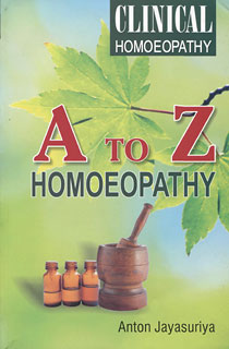 Clinical Homoeopathy - A to Z Homoeopathy, Anton Jayasuriya