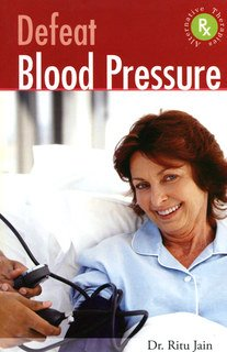 Defeat Blood Pressure with Alternative Therapies, Ritu Jain