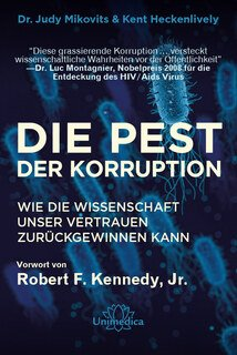 Die Pest der Korruption, Dr. Judy Mikovits / Kent Heckenlively / Robert F. Kennedy jr.