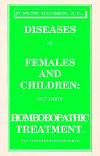 Diseases of Females & Children & their Homoeopathic Treatment, Walter Williamson