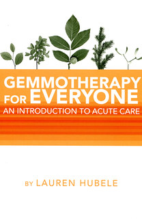 Gemmotherapy for Everyone, Lauren Hubele