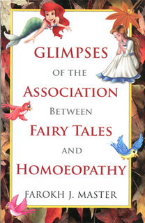 Glimpses of the Association Between Fairy Tales and Homoeopathy, Farokh J. Master