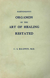 Hahnemann's Organon of the Art of Healing Restated, C.A. Baldwin