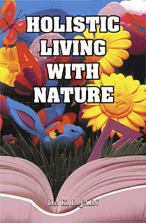 Holistic living with nature, K.L. Jain