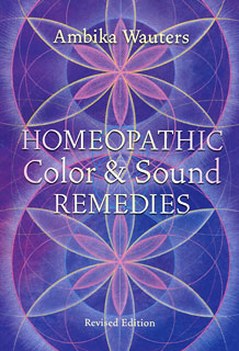 Homeopathic Color and Sound Remedies, Ambika Wauters