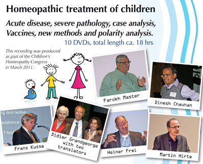 Homeopathic treatment of children - 10 DVDs (Congress 2011), Didier Grandgeorge / Frans Kusse / Farokh J. Master / Dinesh Chauhan / Martin Hirte / Heiner Frei