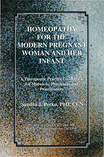 Homeopathy for the Modern Pregnant Woman and her Infant, Sandra Perko