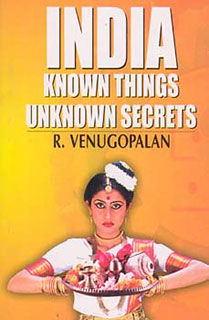 India Known Things Unknown Secrets, R. Venugopalan