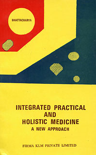 Integrated Practical and Holistic Medicine, A. K. Bhattacharya