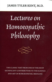 Lectures on Homoeopathic Philosophy, James Tyler Kent