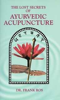 Lost Secrets of Ayurvedic Acupuncture, Frank Ros