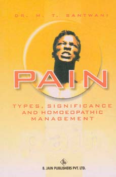 Pain Types, Significance and Homoeopathic Management, M.T. Santwani