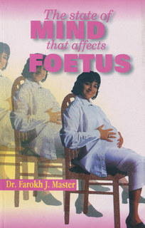 State of Mind influencing the Foetus, Farokh J. Master