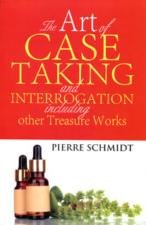 The Art Of Case Taking And Interrogation Including Other Treasure Work, Pierre Schmidt