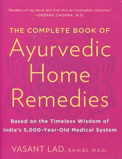 The Complete Book of Ayurvedic Home Remedies, Vasant Lad