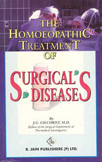 The Homoepathic Treatment of Surgical Diseases, J.G. Gilchrist