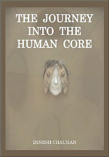 The Journey into the human core, Dinesh Chauhan