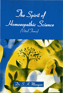 The Spirit of Homoeopathic Science, S.K. Mamgain