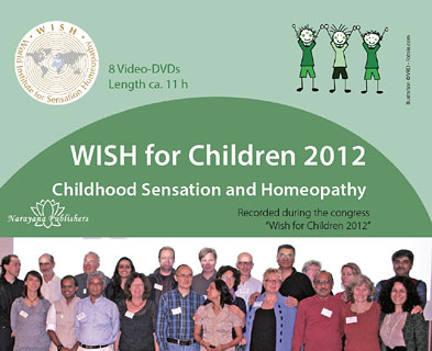 WISH for Children - Childhood Sensation and Homeopathy 2012 - 8 DVD's, Rajan Sankaran / Laurie Dack / Willibald Neuhold / Bhawisha Joshi / Mahesh Gandhi / Annette Sneevliet / Jürgen Hansel / Dinesh Chauhan / Anne Schadde / Jayesh Shah / Jörg Wichmann / Jürgen Weiland / Karim Adal / Andreas Holling / Jacques Algazi