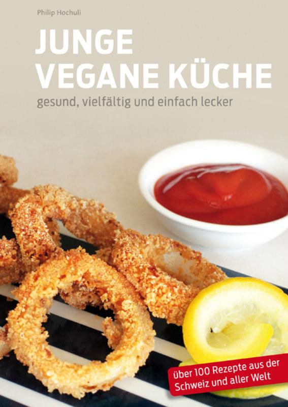 Junge Vegane Küche, Philip Hochuli, gesund, vielfältig und einfach ...