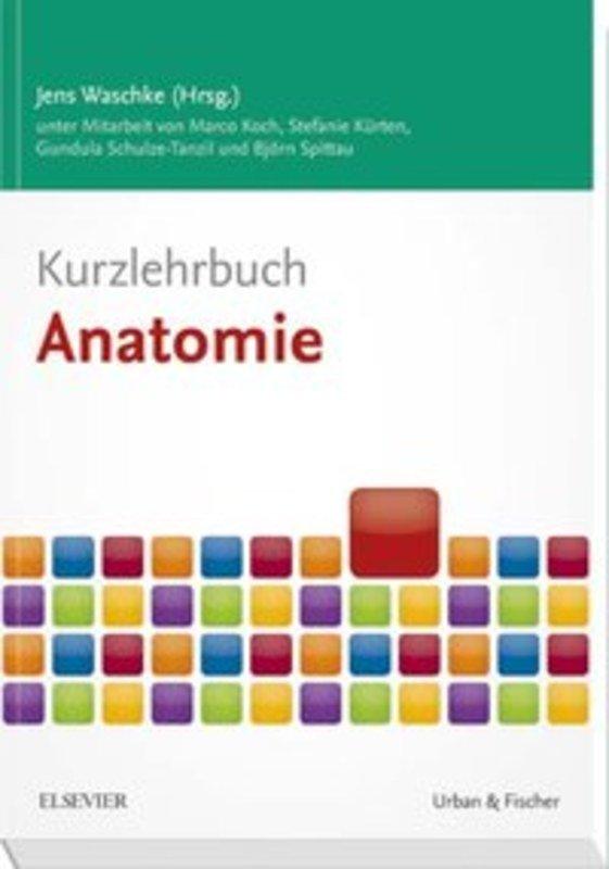 Kurzlehrbuch Anatomie, Jens Waschke / Marco Koch / Stefanie Kürten ...